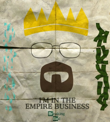breaking_bad___i__m_in_the_empire_business_by_nekarg-d5crmay